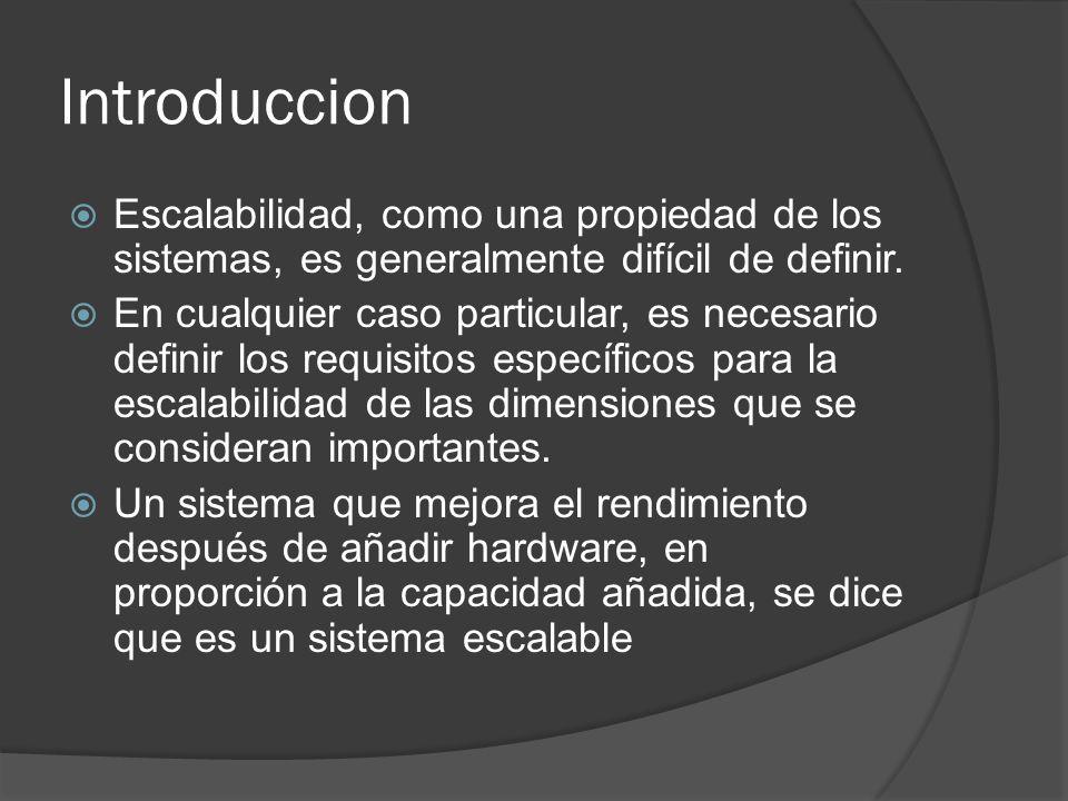 Introduccion Escalabilidad, como una propiedad de los sistemas, es generalmente difícil de definir.