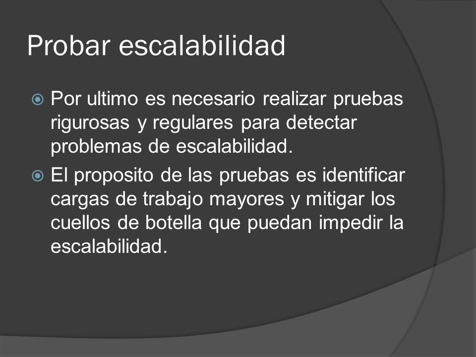 Probar escalabilidadPor ultimo es necesario realizar pruebas rigurosas y regulares para detectar problemas de escalabilidad.