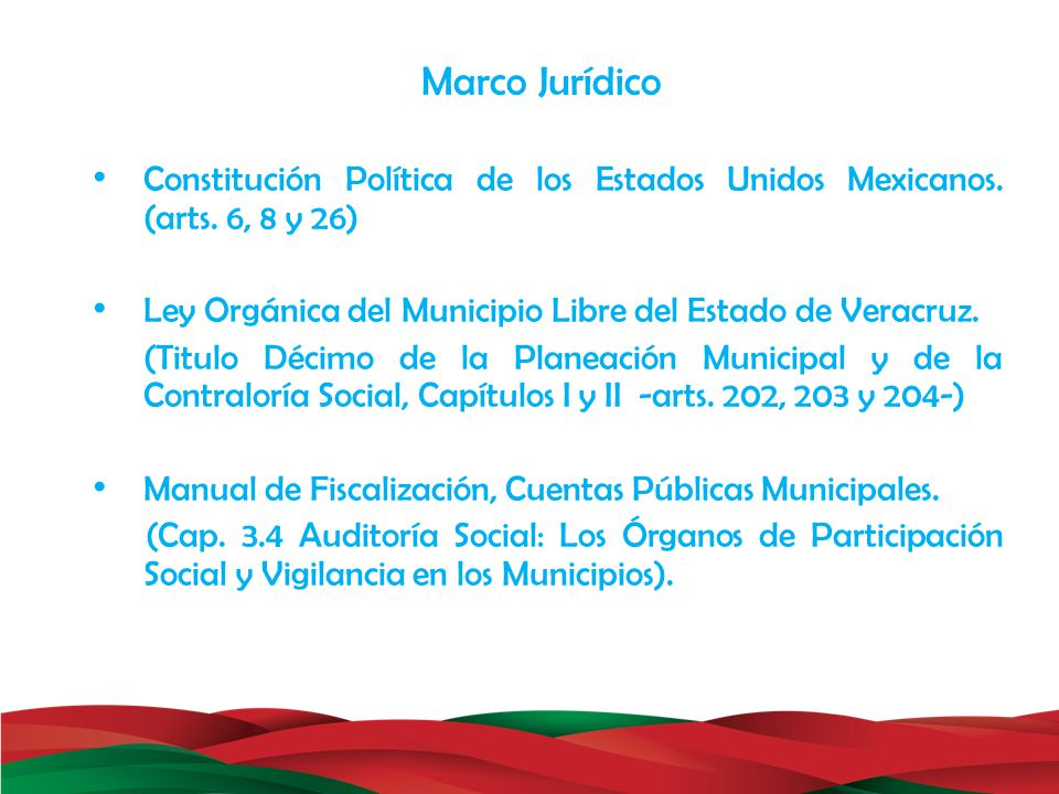 Marco Jurídico Constitución Política de los Estados Unidos Mexicanos. (arts. 6, 8 y 26) Ley Orgánica del Municipio Libre del Estado de Veracruz.