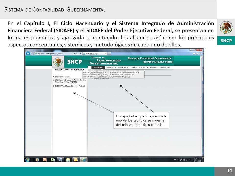 En el Capítulo I, El Ciclo Hacendario y el Sistema Integrado de Administración Financiera Federal (SIDAFF) y el SIDAFF del Poder Ejecutivo Federal, se presentan en forma esquemática y agregada el contenido, los alcances, así como los principales aspectos conceptuales, sistémicos y metodológicos de cada uno de ellos.
