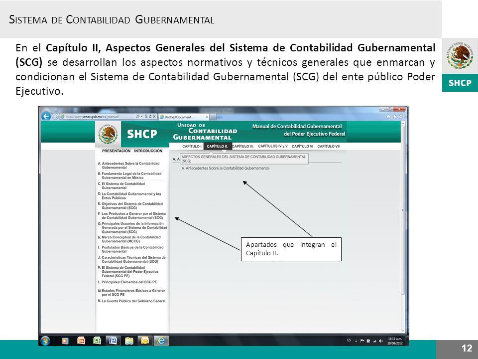 En el Capítulo II, Aspectos Generales del Sistema de Contabilidad Gubernamental (SCG) se desarrollan los aspectos normativos y técnicos generales que enmarcan y condicionan el Sistema de Contabilidad Gubernamental (SCG) del ente público Poder Ejecutivo.