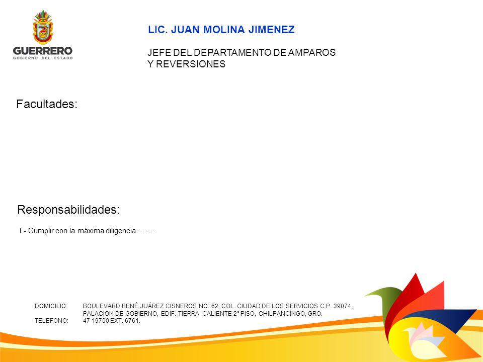 Facultades: Responsabilidades: LIC. JUAN MOLINA JIMENEZ