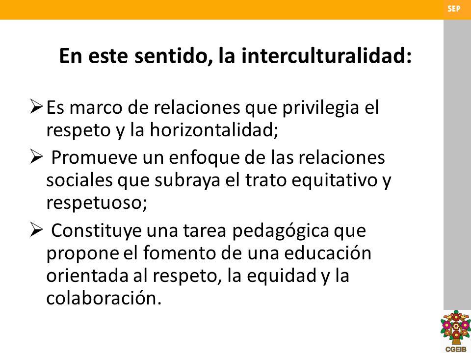 En este sentido, la interculturalidad: