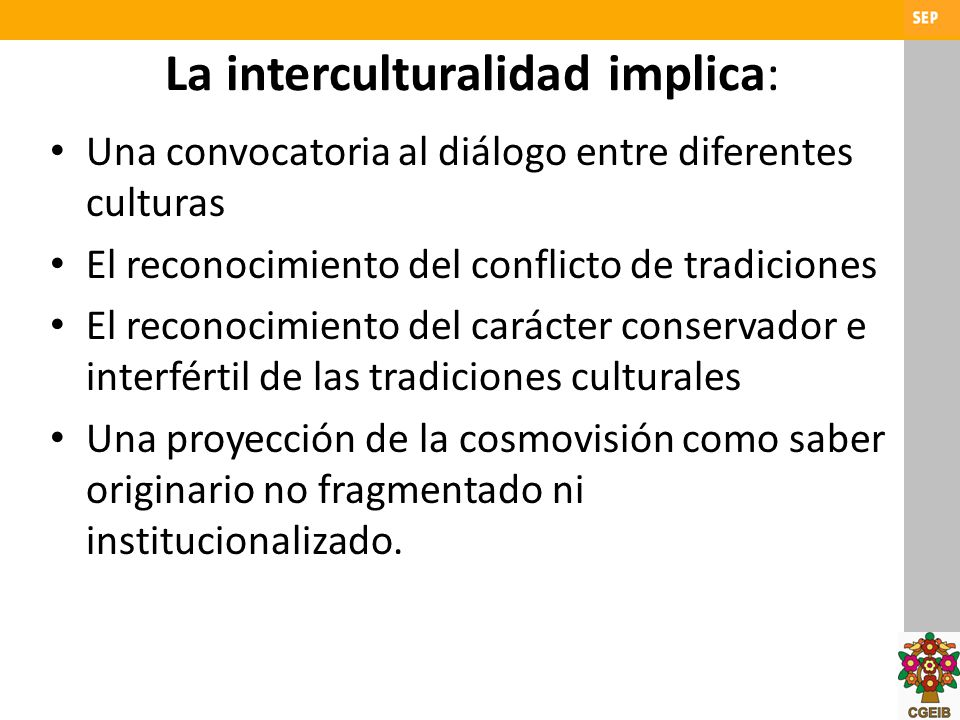 La interculturalidad implica: