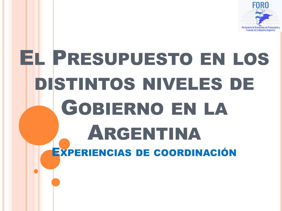El Presupuesto en los distintos niveles de Gobierno en la Argentina Experiencias de coordinación