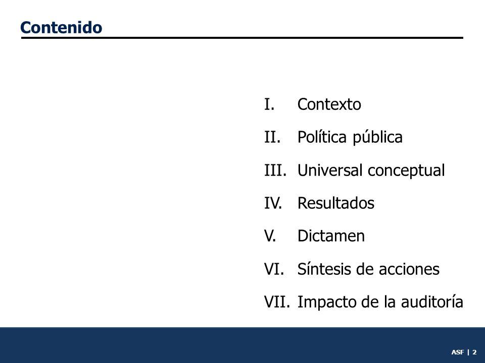 Contenido I. Contexto. II. Política pública. III. Universal conceptual. IV. Resultados. V. Dictamen.