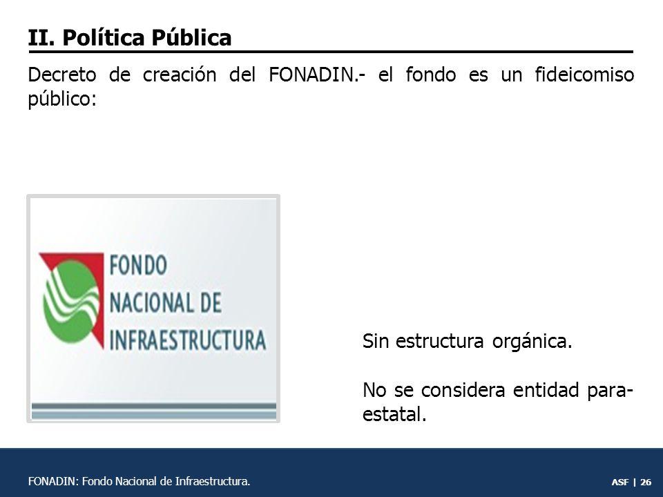 II. Política Pública Decreto de creación del FONADIN.- el fondo es un fideicomiso público: Sin estructura orgánica.