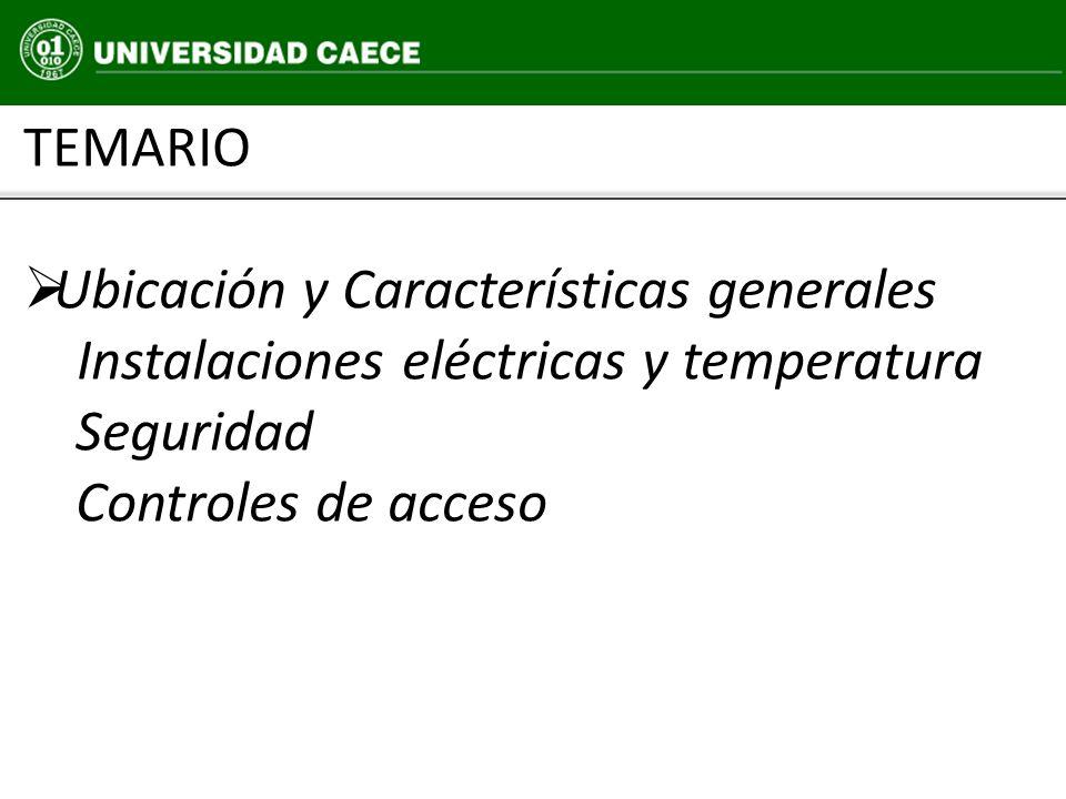 TEMARIO Ubicación y Características generales. Instalaciones eléctricas y temperatura. Seguridad.