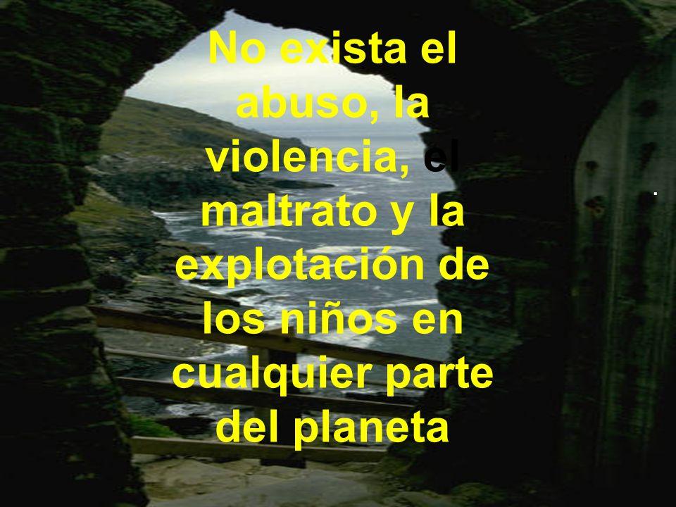 No exista el abuso, la violencia, el maltrato y la explotación de los niños en cualquier parte del planeta