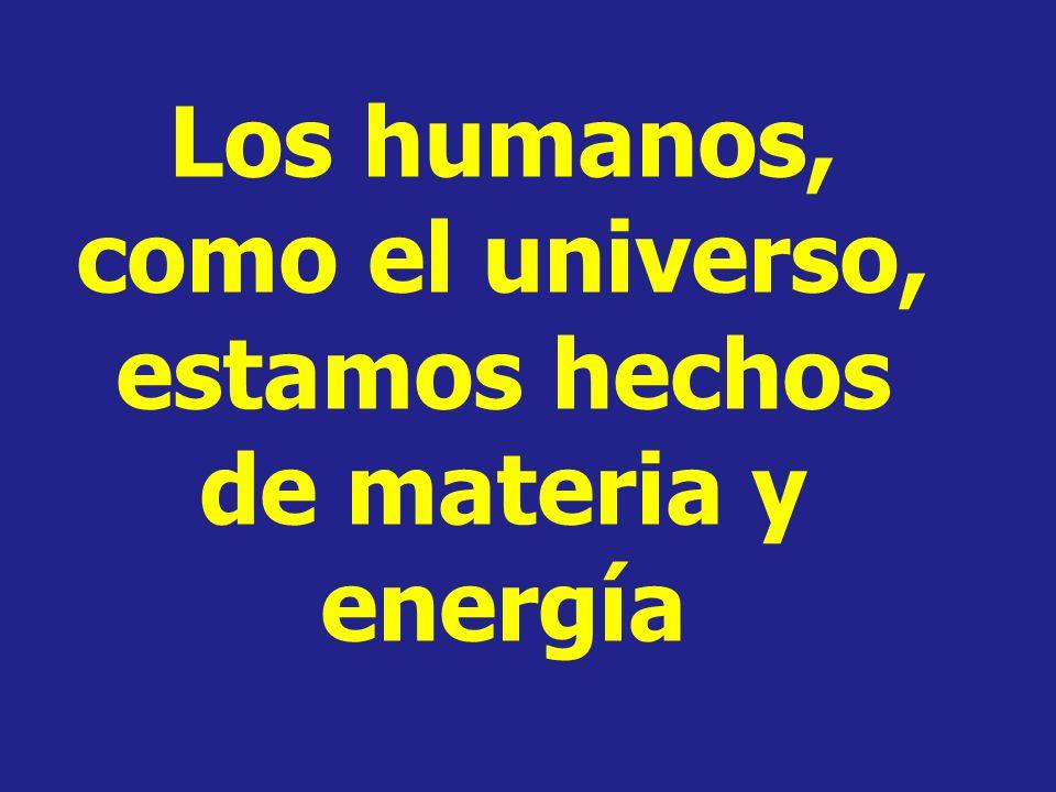 Los humanos, como el universo, estamos hechos de materia y energía