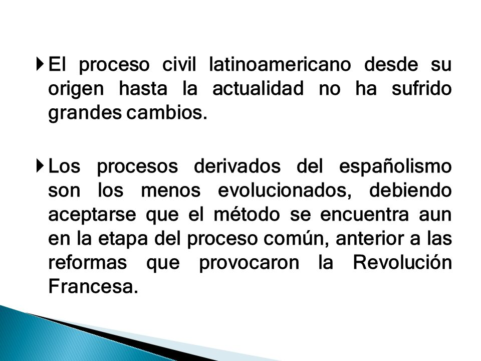 El proceso civil latinoamericano desde su origen hasta la actualidad no ha sufrido grandes cambios.