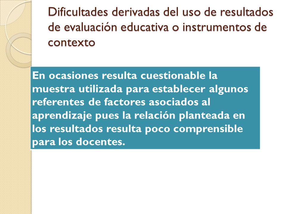 Dificultades derivadas del uso de resultados de evaluación educativa o instrumentos de contexto