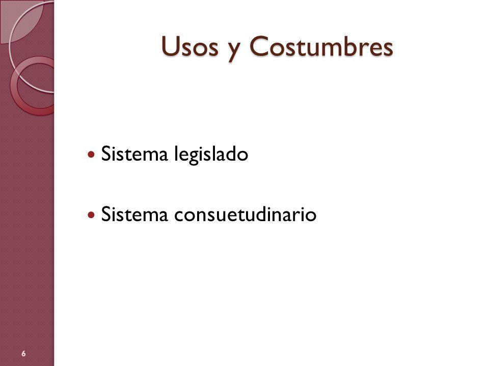 Usos y Costumbres Sistema legislado Sistema consuetudinario