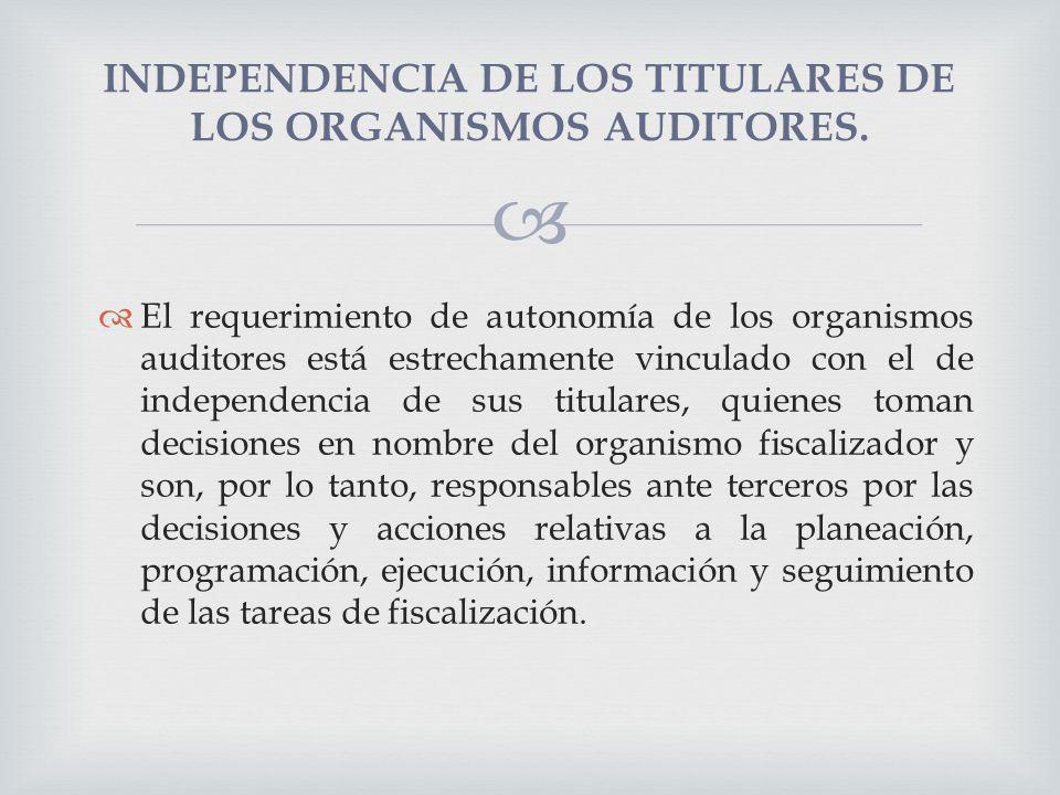 INDEPENDENCIA DE LOS TITULARES DE LOS ORGANISMOS AUDITORES.