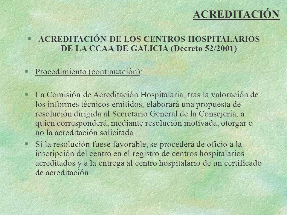 ACREDITACIÓN ACREDITACIÓN DE LOS CENTROS HOSPITALARIOS DE LA CCAA DE GALICIA (Decreto 52/2001) Procedimiento (continuación):