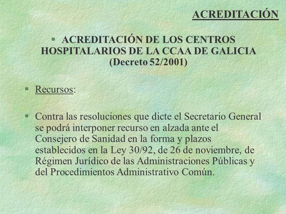 ACREDITACIÓN ACREDITACIÓN DE LOS CENTROS HOSPITALARIOS DE LA CCAA DE GALICIA (Decreto 52/2001) Recursos: