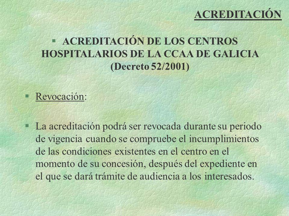 ACREDITACIÓN ACREDITACIÓN DE LOS CENTROS HOSPITALARIOS DE LA CCAA DE GALICIA (Decreto 52/2001) Revocación: