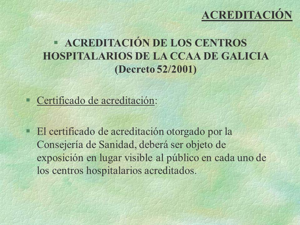 ACREDITACIÓN ACREDITACIÓN DE LOS CENTROS HOSPITALARIOS DE LA CCAA DE GALICIA (Decreto 52/2001) Certificado de acreditación:
