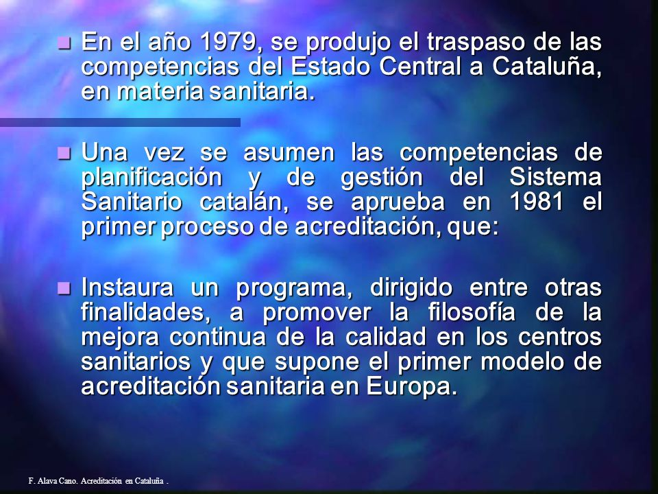 En el año 1979, se produjo el traspaso de las competencias del Estado Central a Cataluña, en materia sanitaria.