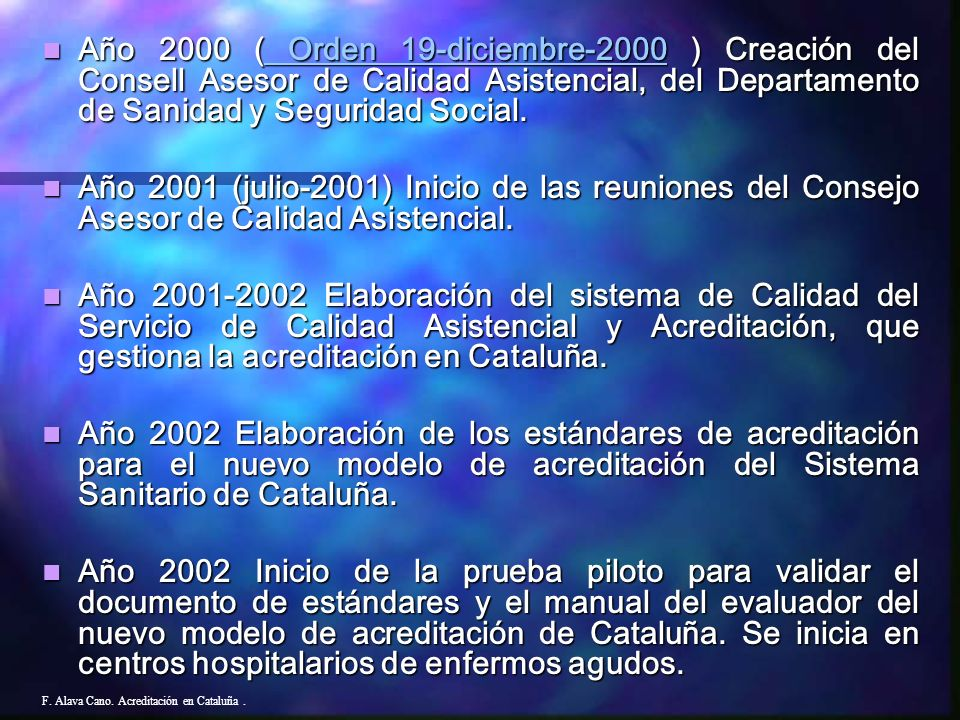 Año 2000 ( Orden 19-diciembre-2000 ) Creación del Consell Asesor de Calidad Asistencial, del Departamento de Sanidad y Seguridad Social.