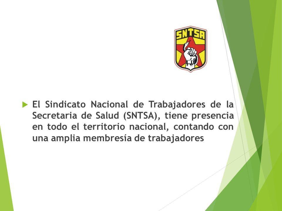El Sindicato Nacional de Trabajadores de la Secretaria de Salud (SNTSA), tiene presencia en todo el territorio nacional, contando con una amplia membresía de trabajadores