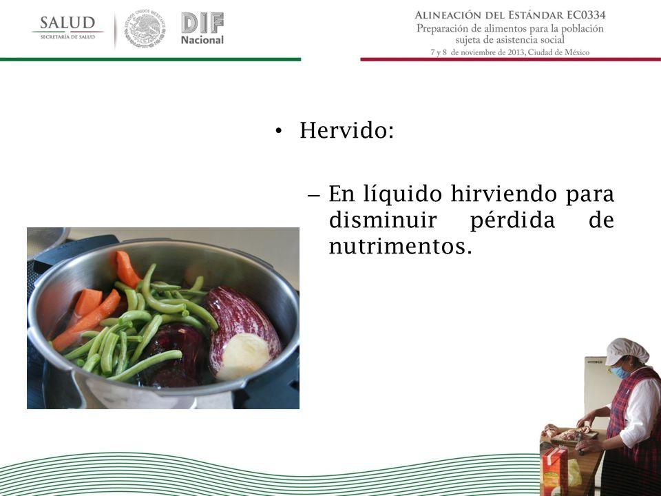 Hervido: En líquido hirviendo para disminuir pérdida de nutrimentos.