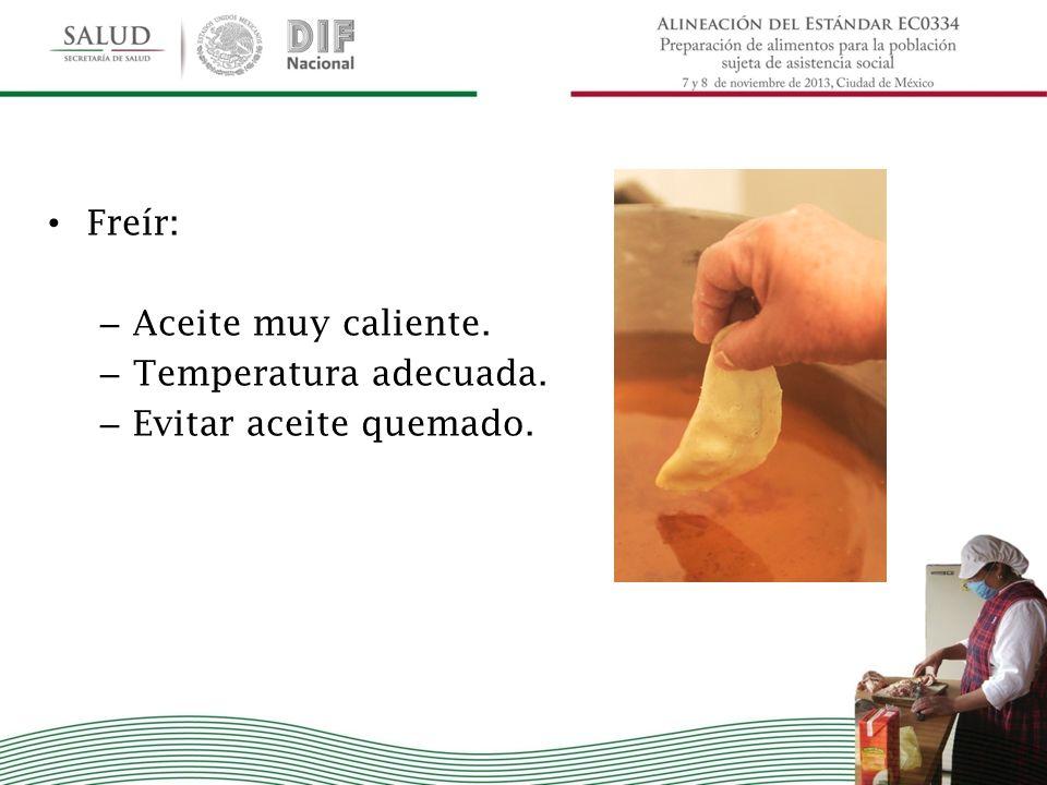 Freír: Aceite muy caliente. Temperatura adecuada. Evitar aceite quemado.