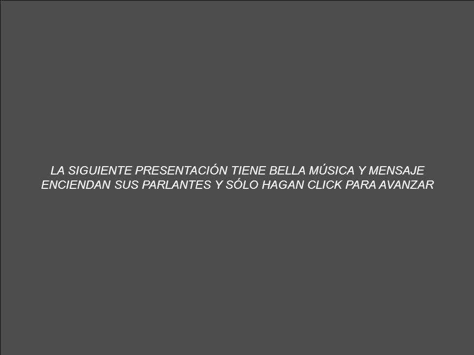 LA SIGUIENTE PRESENTACIÓN TIENE BELLA MÚSICA Y MENSAJE