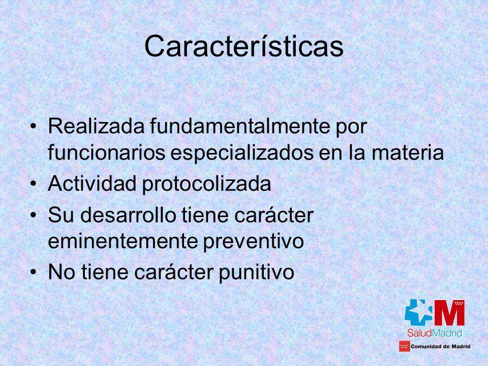 Características Realizada fundamentalmente por funcionarios especializados en la materia. Actividad protocolizada.