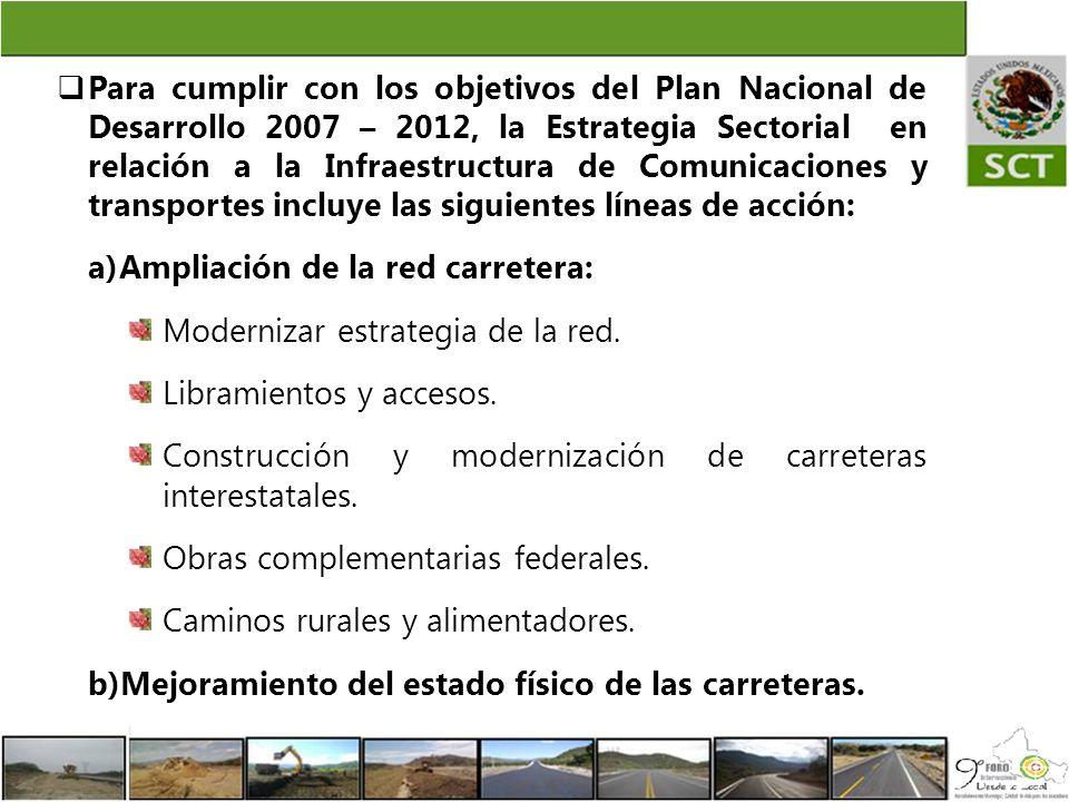 Para cumplir con los objetivos del Plan Nacional de Desarrollo 2007 – 2012, la Estrategia Sectorial en relación a la Infraestructura de Comunicaciones y transportes incluye las siguientes líneas de acción: