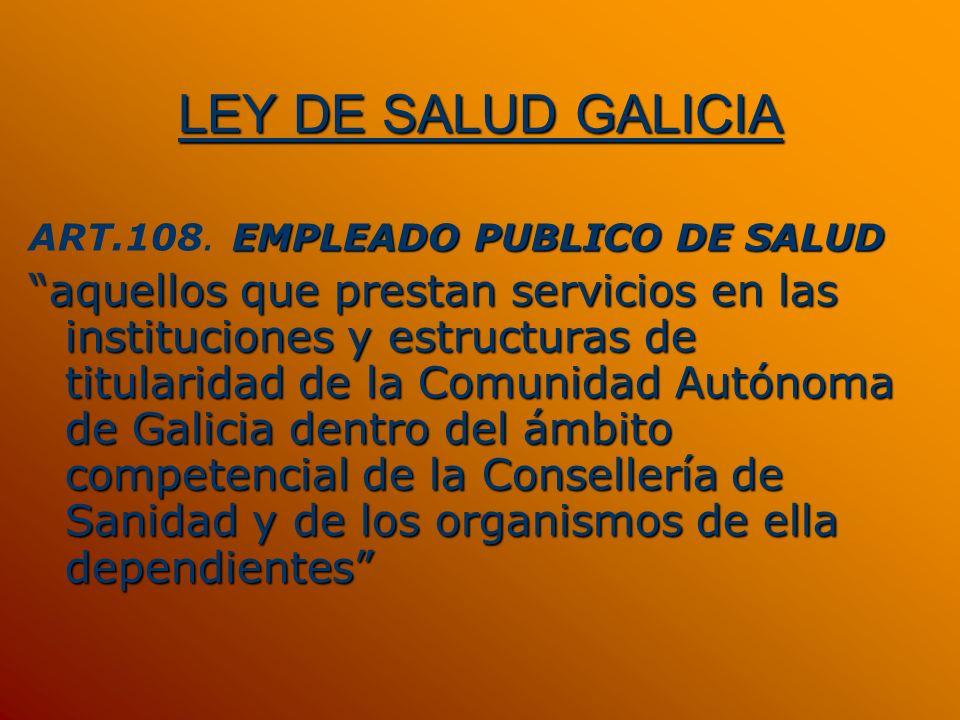 LEY DE SALUD GALICIA ART.108. EMPLEADO PUBLICO DE SALUD.