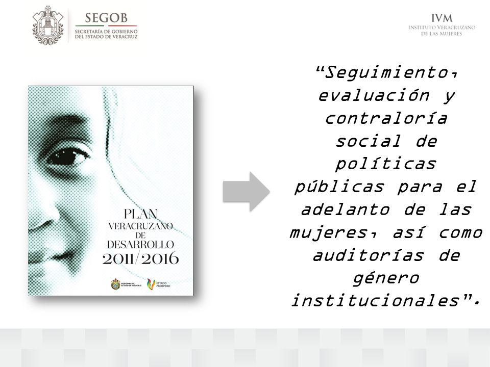 Seguimiento, evaluación y contraloría social de políticas públicas para el adelanto de las mujeres, así como auditorías de género institucionales .