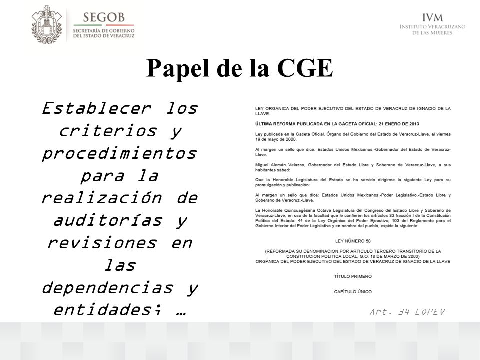 Papel de la CGE Establecer los criterios y procedimientos para la realización de auditorías y revisiones en las dependencias y entidades; …
