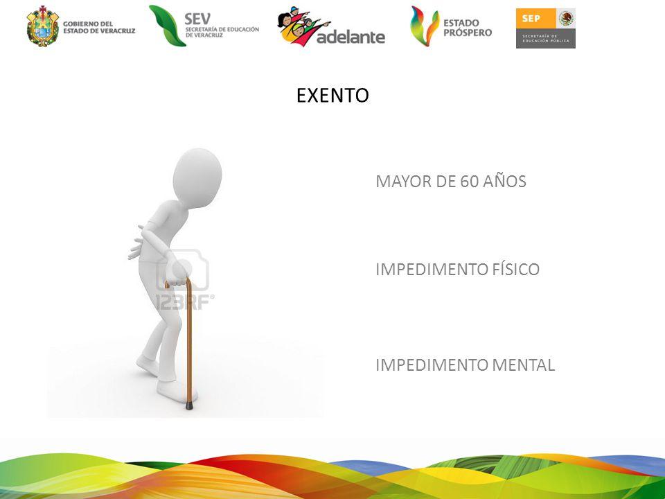 EXENTO MAYOR DE 60 AÑOS IMPEDIMENTO FÍSICO IMPEDIMENTO MENTAL