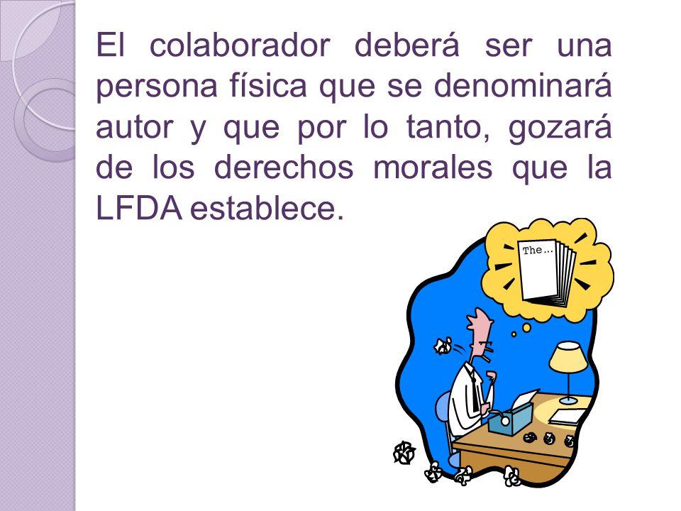 El colaborador deberá ser una persona física que se denominará autor y que por lo tanto, gozará de los derechos morales que la LFDA establece.