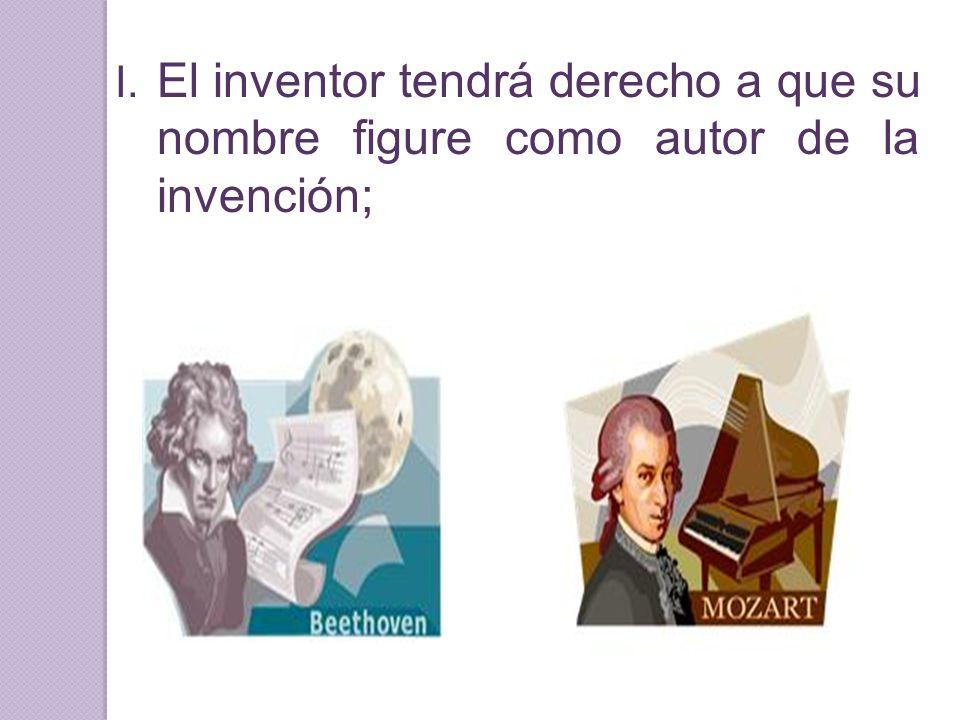 El inventor tendrá derecho a que su nombre figure como autor de la invención;