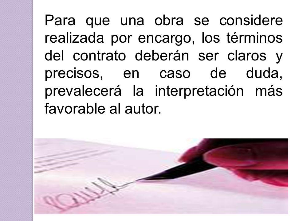 Para que una obra se considere realizada por encargo, los términos del contrato deberán ser claros y precisos, en caso de duda, prevalecerá la interpretación más favorable al autor.