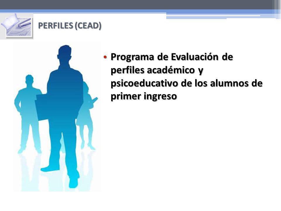 PERFILES (CEAD) Programa de Evaluación de perfiles académico y psicoeducativo de los alumnos de primer ingreso.