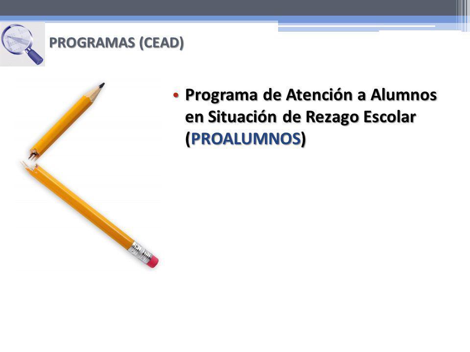 PROGRAMAS (CEAD) Programa de Atención a Alumnos en Situación de Rezago Escolar (PROALUMNOS)