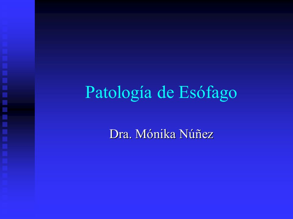 Patología de Esófago Dra. Mónika Núñez