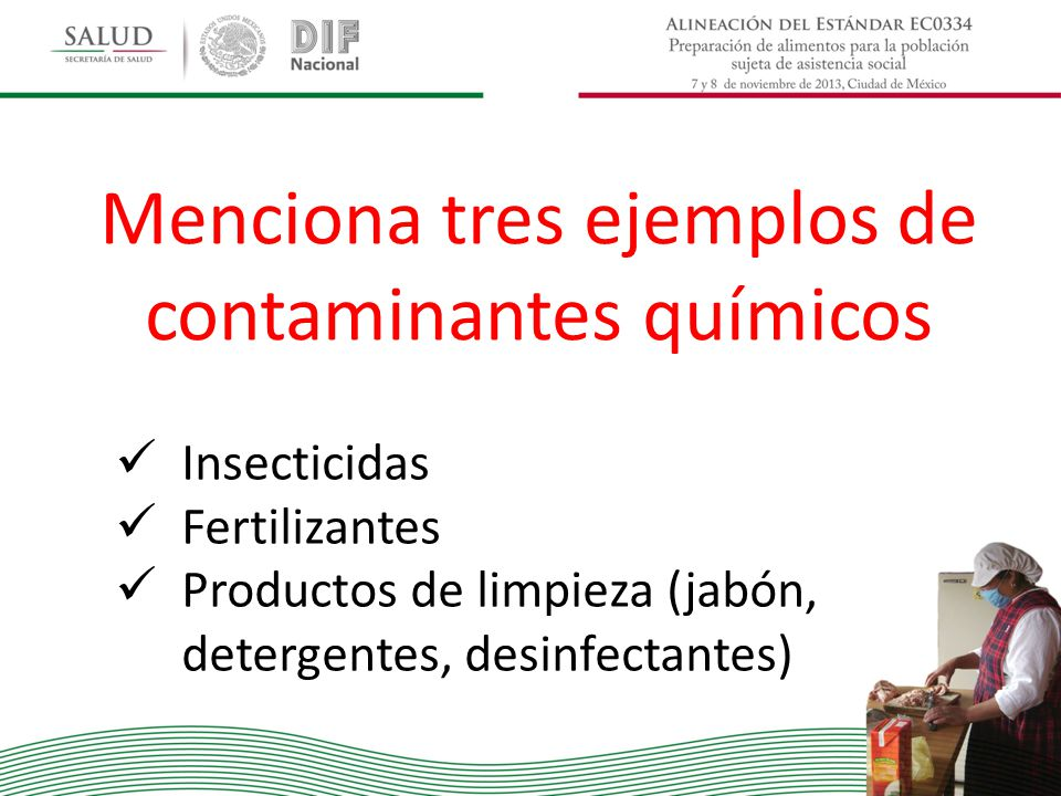 Menciona tres ejemplos de contaminantes químicos