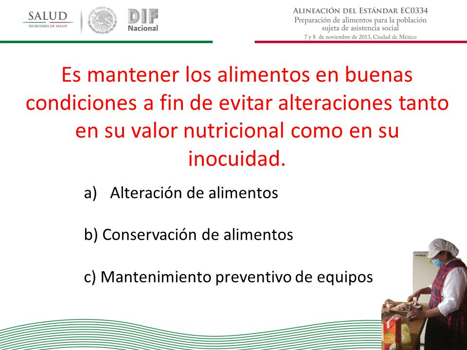 Es mantener los alimentos en buenas condiciones a fin de evitar alteraciones tanto en su valor nutricional como en su inocuidad.