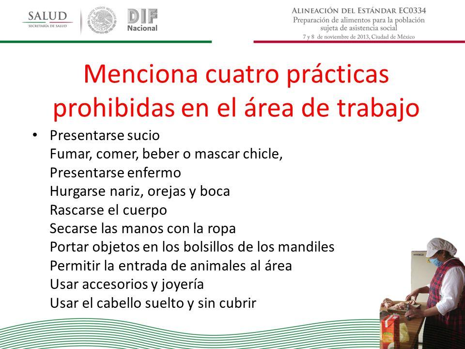 Menciona cuatro prácticas prohibidas en el área de trabajo