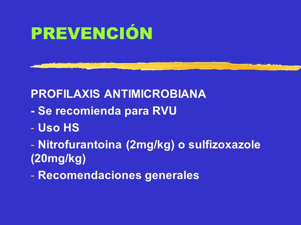 PREVENCIÓN PROFILAXIS ANTIMICROBIANA - Se recomienda para RVU Uso HS