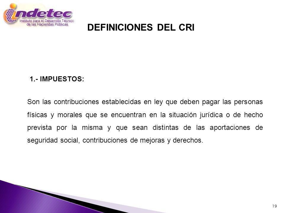 DEFINICIONES DEL CRI 1.- IMPUESTOS: