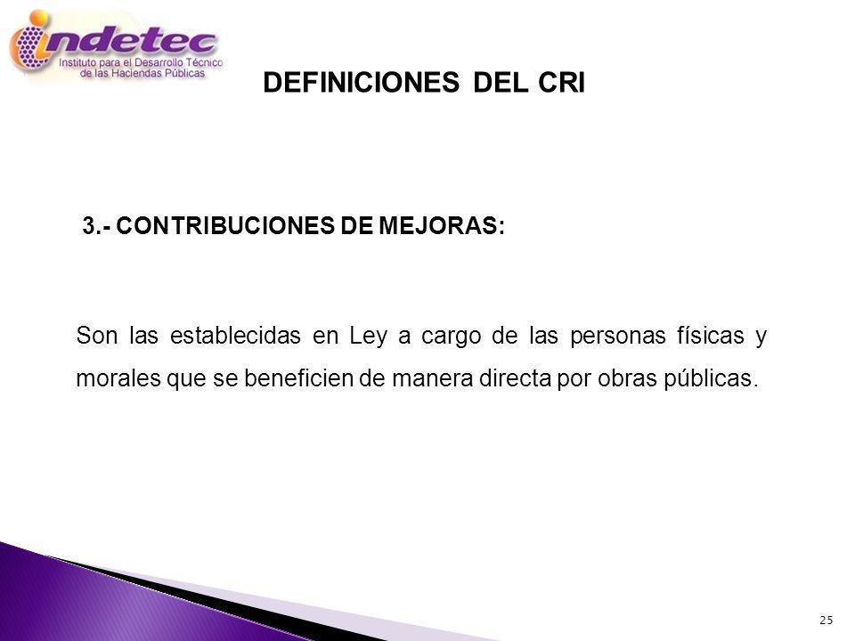 DEFINICIONES DEL CRI 3.- CONTRIBUCIONES DE MEJORAS: