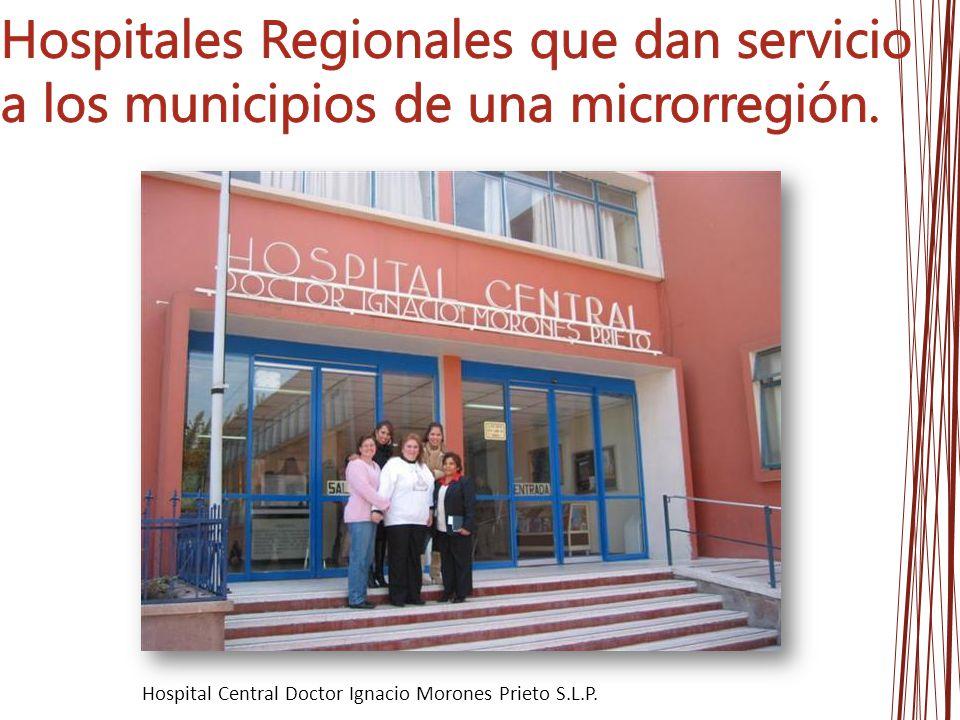 Hospitales Regionales que dan servicio a los municipios de una microrregión.