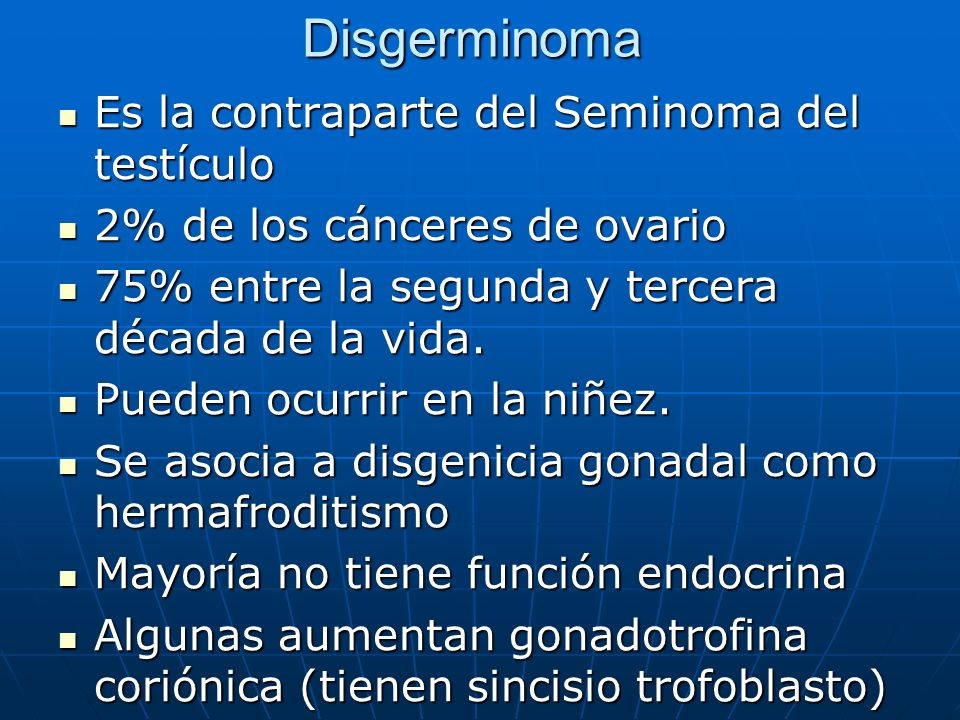 Disgerminoma Es la contraparte del Seminoma del testículo