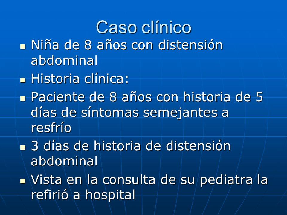 Caso clínico Niña de 8 años con distensión abdominal Historia clínica: