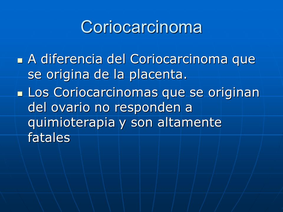 Coriocarcinoma A diferencia del Coriocarcinoma que se origina de la placenta.